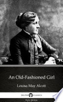 An Old Fashioned Girl by Louisa May Alcott   Delphi Classics  Illustrated