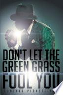 Don t Let the Green Grass Fool You  A Memoir about the Legendary Soul Singer Wilson Pickett Book