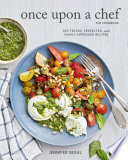 """Once Upon a Chef, the Cookbook: 100 Tested, Perfected, and Family-Approved Recipes"" by Jennifer Segal, Alexandra Grablewski"
