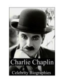 Celebrity Biographies - The Amazing Life of Charlie Chaplin - Famous Actors