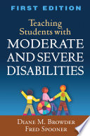 """""""Teaching Students with Moderate and Severe Disabilities"""" by Diane M. Browder, Fred Spooner"""