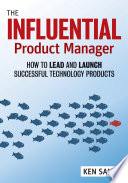 """The Influential Product Manager: How to Lead and Launch Successful Technology Products"" by Ken Sandy"