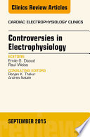 Controversies in Electrophysiology  An Issue of the Cardiac Electrophysiology Clinics