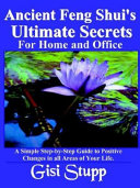 Ancient Feng Shui's Ultimate Secrets for Home and Office