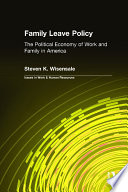 Family Leave Policy  The Political Economy of Work and Family in America