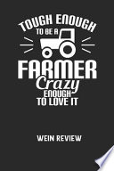 TOUGH ENOUGH TO BE A FARMER CRAZY ENOUGH TO LOVE IT - Wein Review