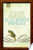 Flauberts Papagei  : Roman