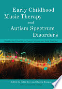 """Early Childhood Music Therapy and Autism Spectrum Disorders: Developing Potential in Young Children and their Families"" by Petra Kern, Jennifer Whipple, Marcia Humpal, Linn Wakeford, Nina Guerrero, Darcy Walworth, David Aldridge, Alan Turry, Mike D. Brownell, John Carpente, Angela M. Snell, Hayoung A. Lim, Linda Martin"