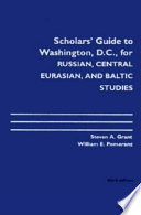 Scholars' Guide to Washington, D.C. for Russian, Central Eurasian, and Baltic Studies