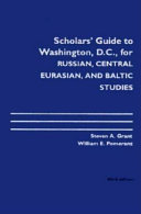 Scholars  Guide to Washington  D C  for Russian  Central Eurasian  and Baltic Studies