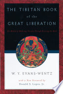 """The Tibetan Book of the Great Liberation, Or, The Method of Realizing Nirvāṇa Through Knowing the Mind: Preceded by an Epitome of Padma-Sambhava's Biography..."" by Walter Yeeling Evans-Wentz, Sonam Wangfel Laden La, Carl Gustav Jung, Lobzang Mingyur Dorje, Zla-Ba-Bsam-Grub"