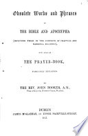 Obsolete Words In The Bible And Apocrypha And Also In The Prayer Book Familiarly Explained