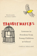 Book cover for Troublemakers : lessons in freedom from young children at school