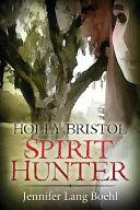 Holly Bristol Spirit Hunter