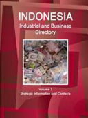 Indonesia Industrial and Business Directory Volume 1 Strategic Information and Contacts