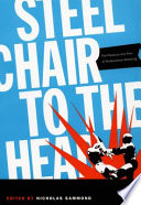 """Steel Chair to the Head: The Pleasure and Pain of Professional Wrestling"" by Nicholas Sammond, Roland Barthes, Henry Jenkins III, Sharon Mazer, Carlos Monsivais"