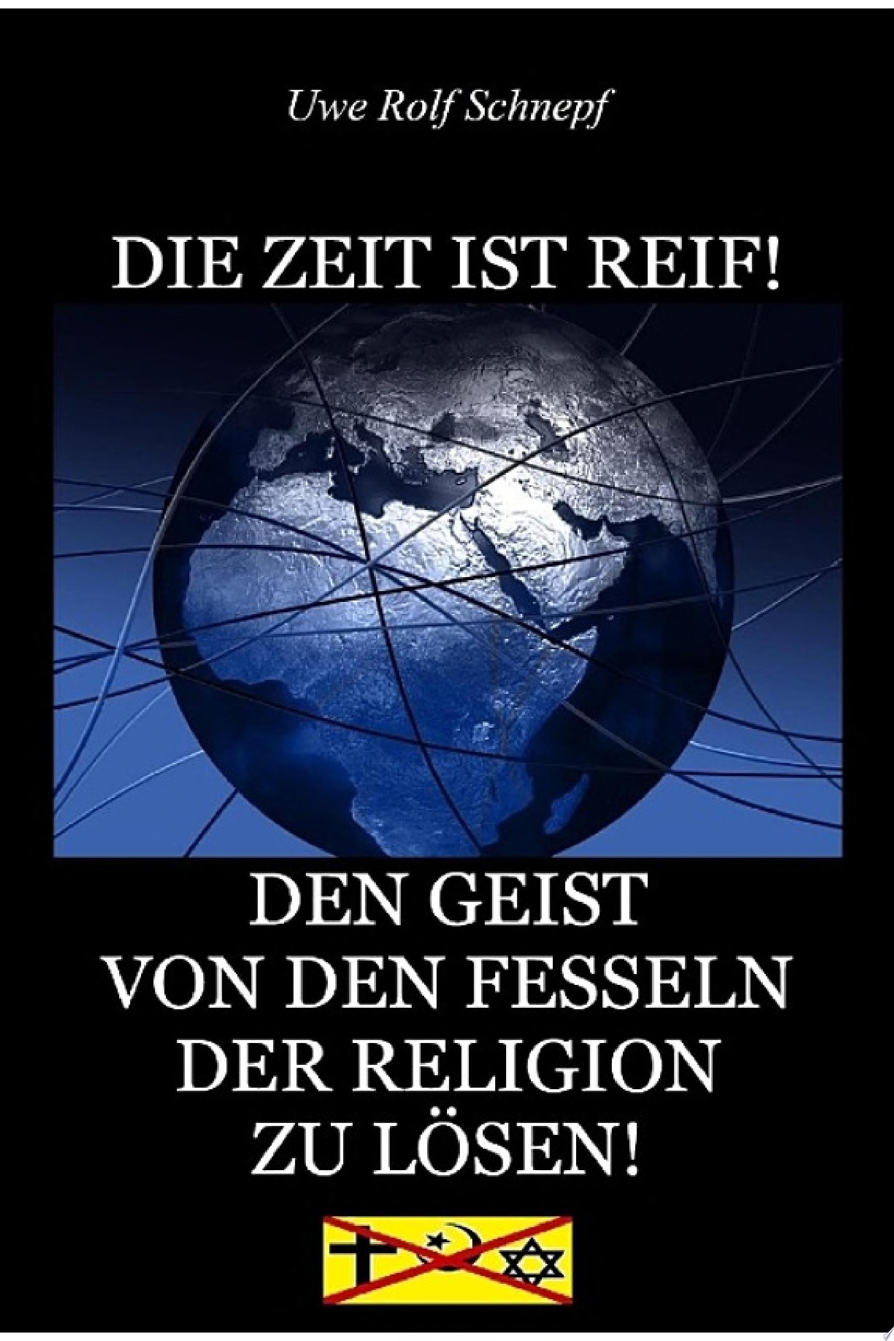 DIE ZEIT IST REIF    DEN GEIST VON DEN FESSELN DER RELIGION ZU L  SEN