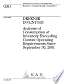 Defense Inventory Analysis Of Consumption Of Inventory Exceeding Current Operating Requirements Since September 30 2001 Report To Congressional Committees  Book PDF