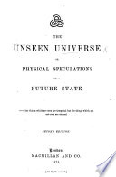 The Unseen Universe or  physical speculations on a future State  By P  G  Tait and B  Stewart Book