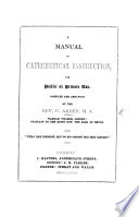 A Manual of Catechetical Instruction for public or private use  Compiled and arranged by G  Arden Book