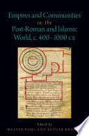 Empires and Communities in the Post-Roman and Islamic World, C. 400-1000 CE