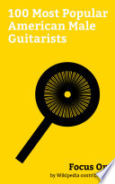 Focus On 100 Most Popular American Male Guitarists