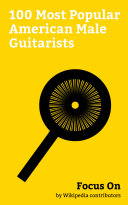 Focus On: 100 Most Popular American Male Guitarists