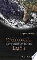 Challenged Earth  An Overview Of Humanity s Stewardship Of Earth Book