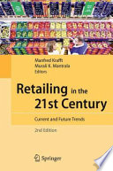 """""""Retailing in the 21st Century: Current and Future Trends"""" by Manfred Krafft, Murali K. Mantrala"""