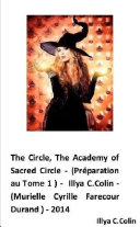The circle, the academy of sacred circle- (préparation au tome 1) - illyaC.Colin-( murielle Cyrille Farescour Durand)- 2014