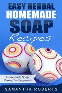 Easy Herbal Homemade Soap Recipes  Homemade Soap Making for Beginners