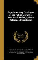 Supplementary Catalogue of the Public Library of New South Wales  Sydney  Reference Department