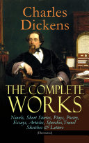 The Complete Works of Charles Dickens: Novels, Short Stories, Plays, Poetry, Essays, Articles, Speeches, Travel Sketches & Letters (Illustrated) [Pdf/ePub] eBook