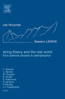 String Theory And The Real World From Particle Physics To Astrophysics Book PDF