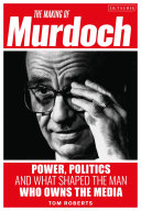 The Making of Murdoch: Power, Politics and What Shaped the Man Who Owns the Media [Pdf/ePub] eBook