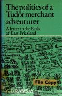 The Politics of a Tudor Merchant Adventurer