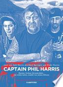 Captain Phil Harris  : Fischer, Outlaw, Fernseh-Held - ein wildes Leben, erzählt von seinen Söhnen