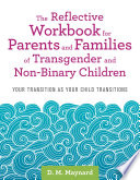 The Reflective Workbook for Parents and Families of Transgender and Non Binary Children