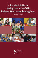 A Practical Guide to Quality Interaction with Children who Have a Hearing Loss