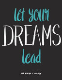 Let Your Dreams Lead  Sleep Diary
