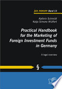 Practical Handbook For The Marketing Of Foreign Investment Funds In Germany Book