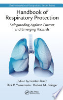 """""""Handbook of Respiratory Protection: Safeguarding Against Current and Emerging Hazards"""" by LeeAnn Racz, Dirk P. Yamamoto, Robert M. Eninger"""