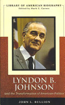 Lyndon B  Johnson and the Transformation of American Politics