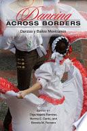 """Dancing Across Borders: Danzas Y Bailes Mexicanos"" by Olga Nájera-Ramírez, Norma E. Cantú, Brenda M. Romero"