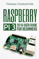 Raspberry PI 3:2016 User Guide for Beginners