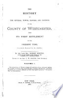 The history of the several towns, manors, and patents of the county of Westchester, from its first settlement to the present time