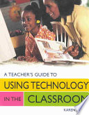 A Teacher s Guide to Using Technology in the Classroom Book