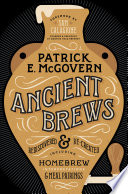"""""""Ancient Brews: Rediscovered and Re-created"""" by Patrick E. McGovern, Sam Calagione"""
