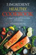 5 Ingredient Healthy Cookbook Book PDF