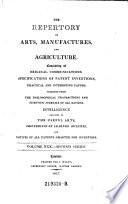 The Repertory Of Arts And Manufactures Consisting Of Original Communications Specifications Of Patent Inventions And Selections Of Useful Practical Papers From The Transactions Of The Philosophical Societies Of All Nations C C